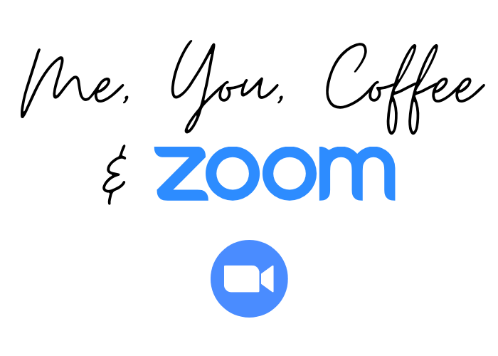 Me, You, Coffee and Zoom
